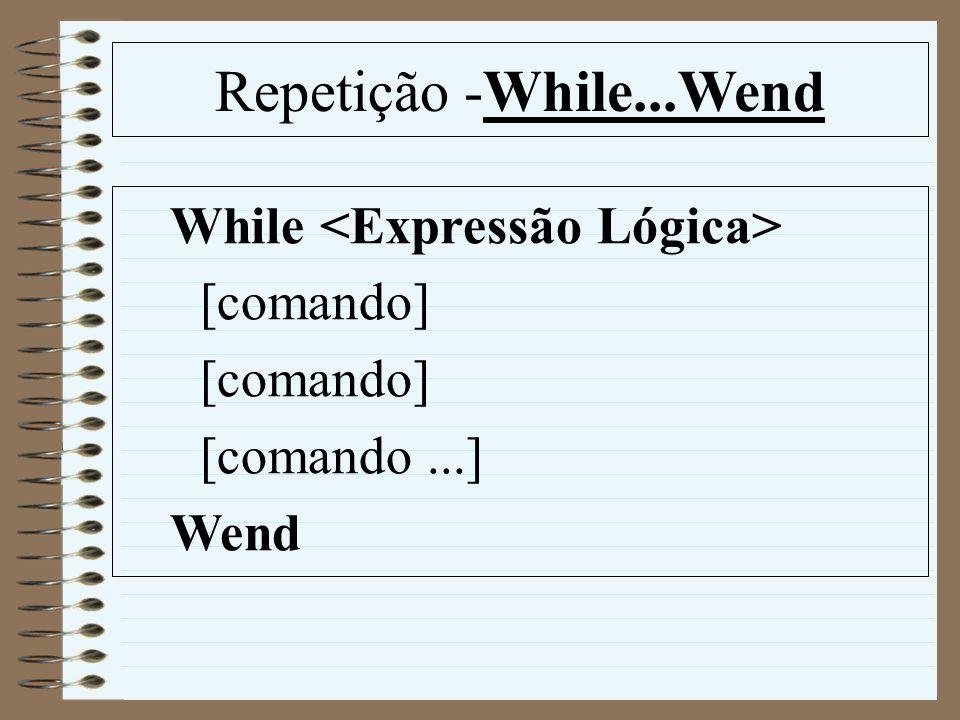 Repetição -While...Wend While <Expressão Lógica> [comando]